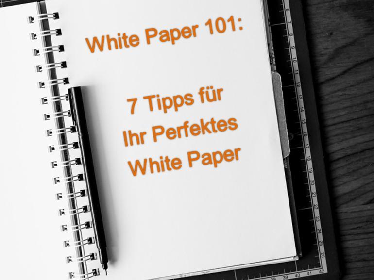 White Paper 101: 7 Tipps für Ihr Perfektes White Paper