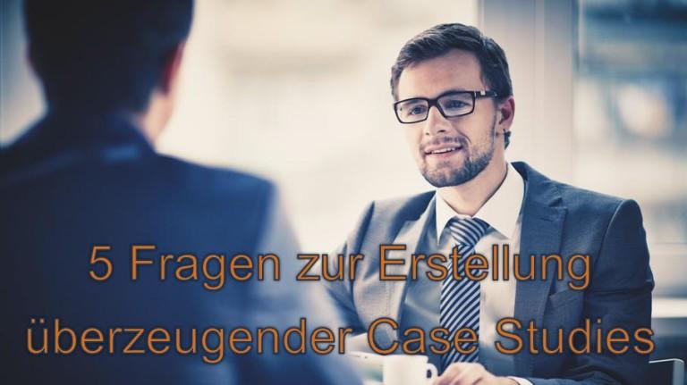 5 Fragen an Kunden zur Erstellung einer überzeugenden Case Study