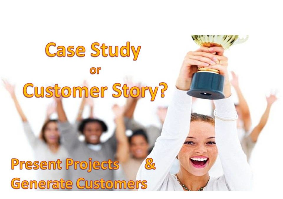 Case Study or Success Story? How To Present Your Projects And Generate Leads
