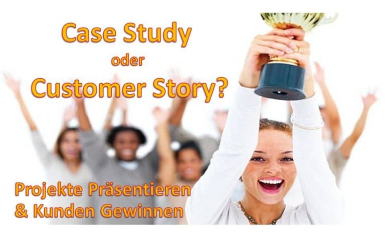 Case Study oder Success Story? Wie Sie Ihre Projekte Präsentieren und Kunden Gewinnen