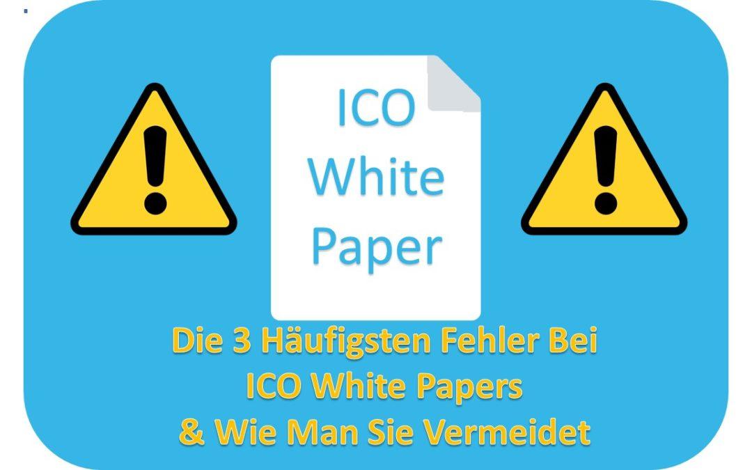 3 Häufige Fehler in ICO White Papers (& Wie Man Sie Vermeidet)