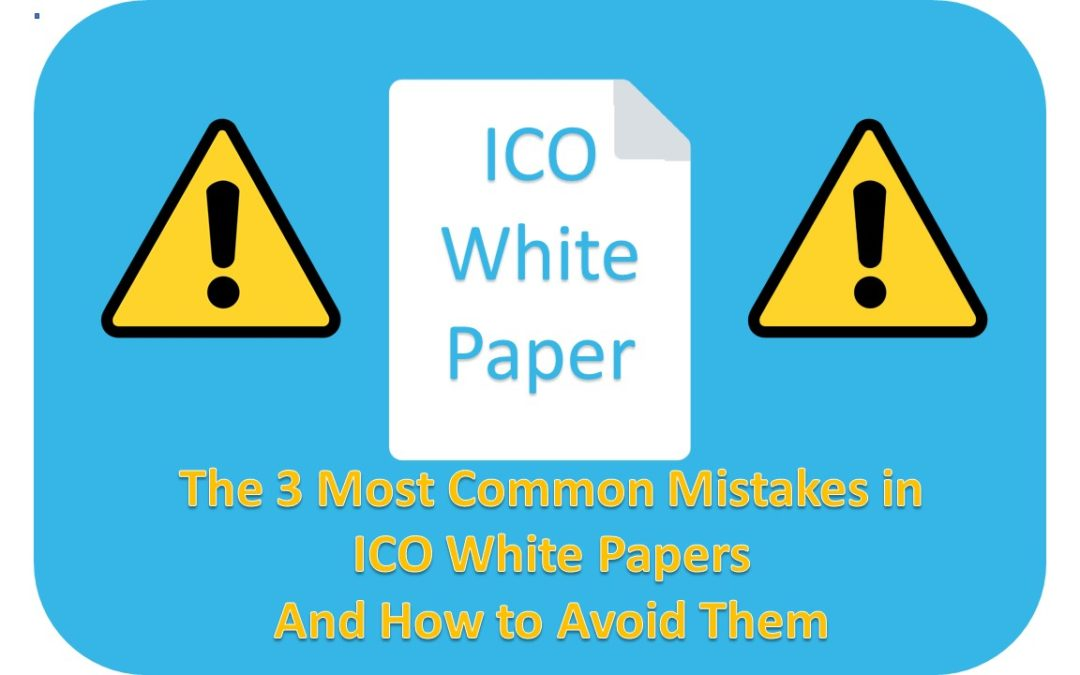 The 3 Biggest Mistakes In ICO White Papers (& How To Avoid Them)6 min read